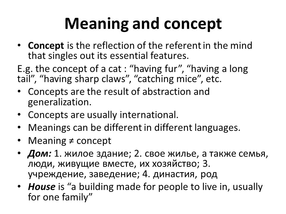 "Meaning and concept Concept is the reflection of the referent in the mind that singles out its essential features. E.g. the concept of a cat : ""having"