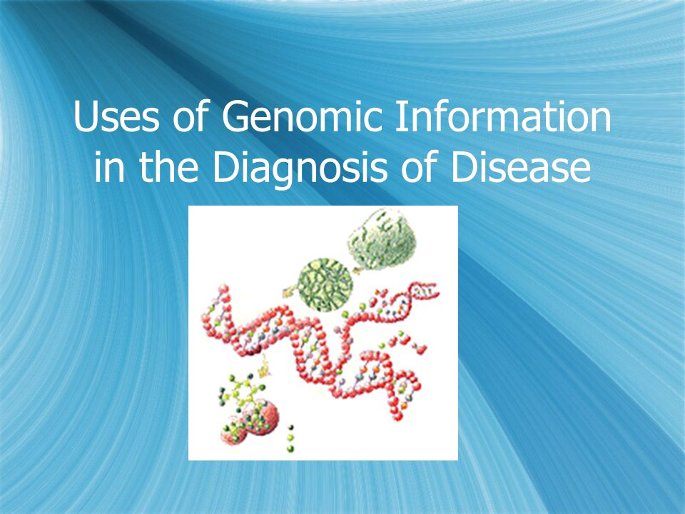 Uses of Genomic Information in the Diagnosis of Disease