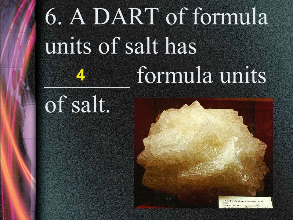 5. A DART of atoms of iron has _____ atoms of iron. 4 26 Fe 55.85