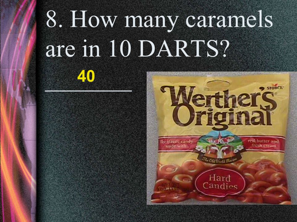7. How many Hershey's Kisses are in 2 DARTS? _______ 8