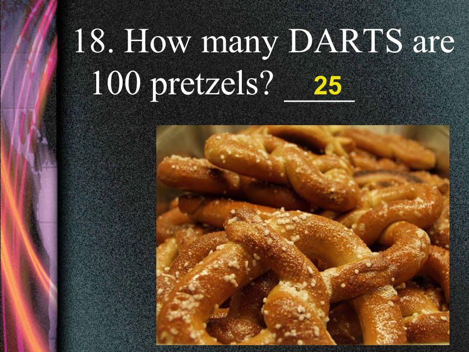 17. How many DARTS are 16 Hershey's Kisses? ______ 4