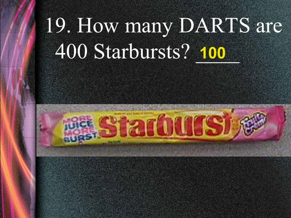 18. How many DARTS are 100 pretzels? ____ 25