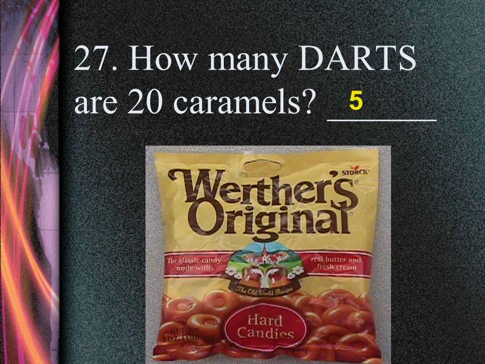 25. How many DARTS are 24 Jolly Ranchers? ______ 6