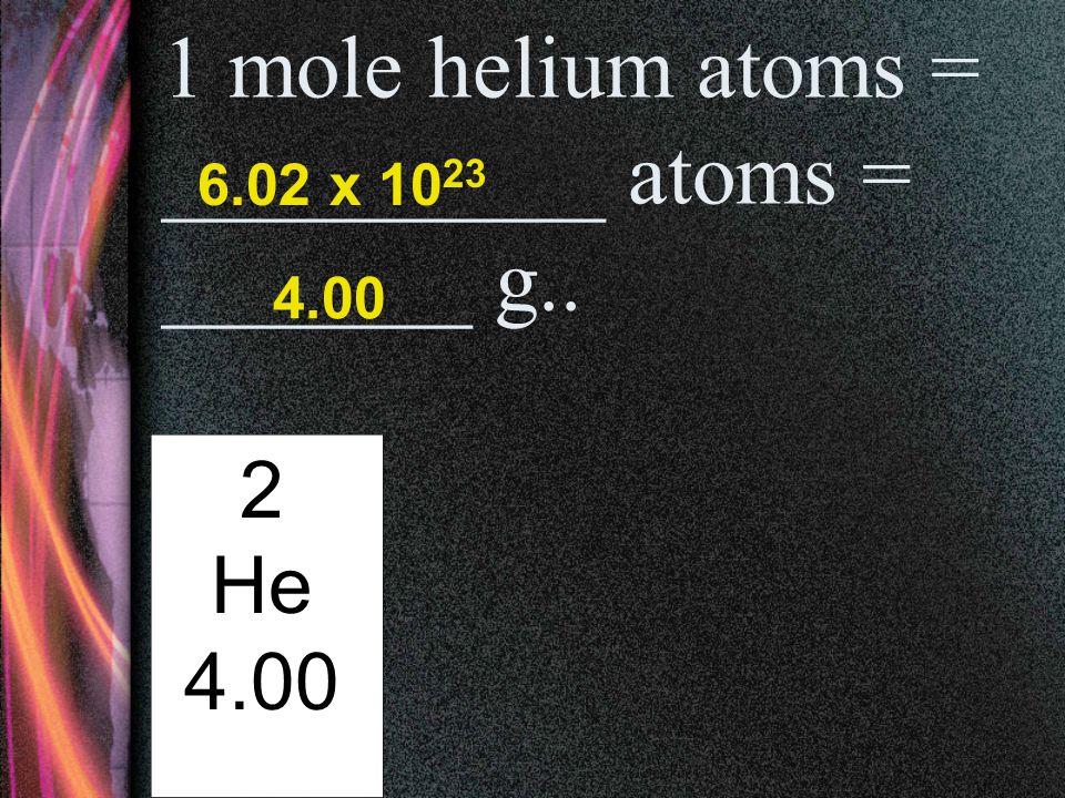 1 mole carbon atoms = __________ atoms = __________ g.. 6 C 12.01 6.02 x 10 23