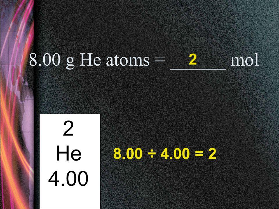 120.1 g C atoms = ______ mol 6 C 12.01 10 120.1 ÷ 12.01 = 10