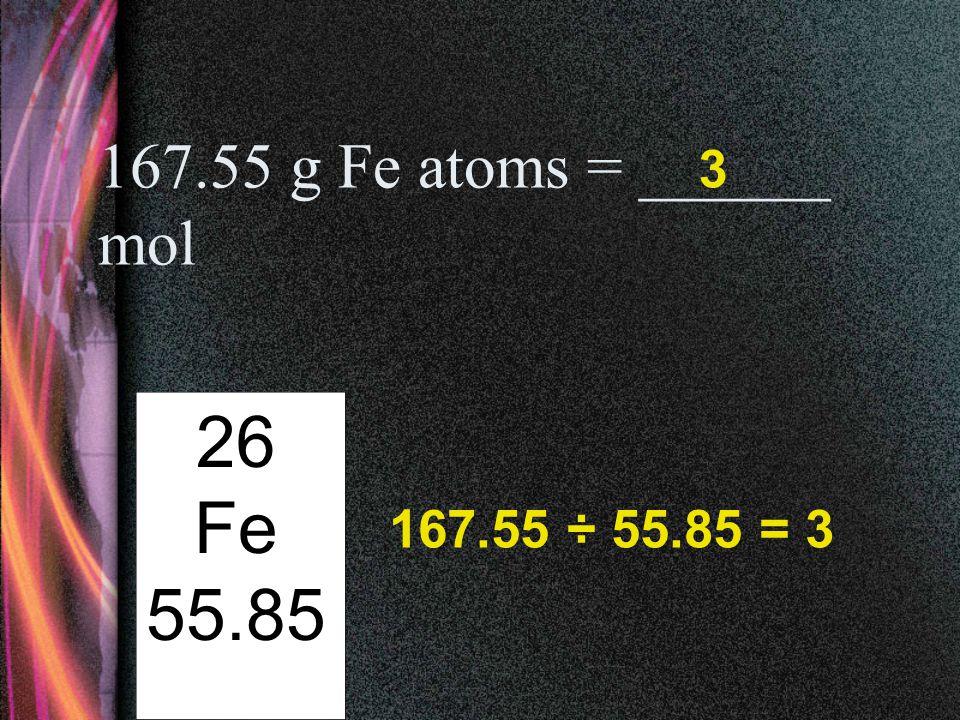 8.00 g He atoms = ______ mol 2 He 4.00 2 8.00 ÷ 4.00 = 2