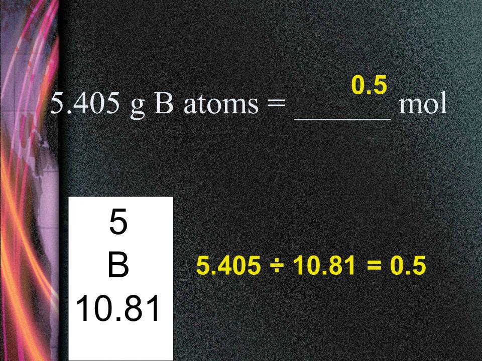 167.55 g Fe atoms = ______ mol 26 Fe 55.85 3 167.55 ÷ 55.85 = 3