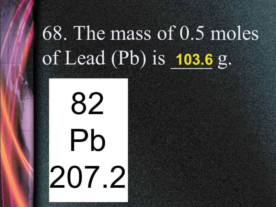 67. The mass of 4 moles of Strontium (Sr) is _____g. 38 Sr 87.62 350.48
