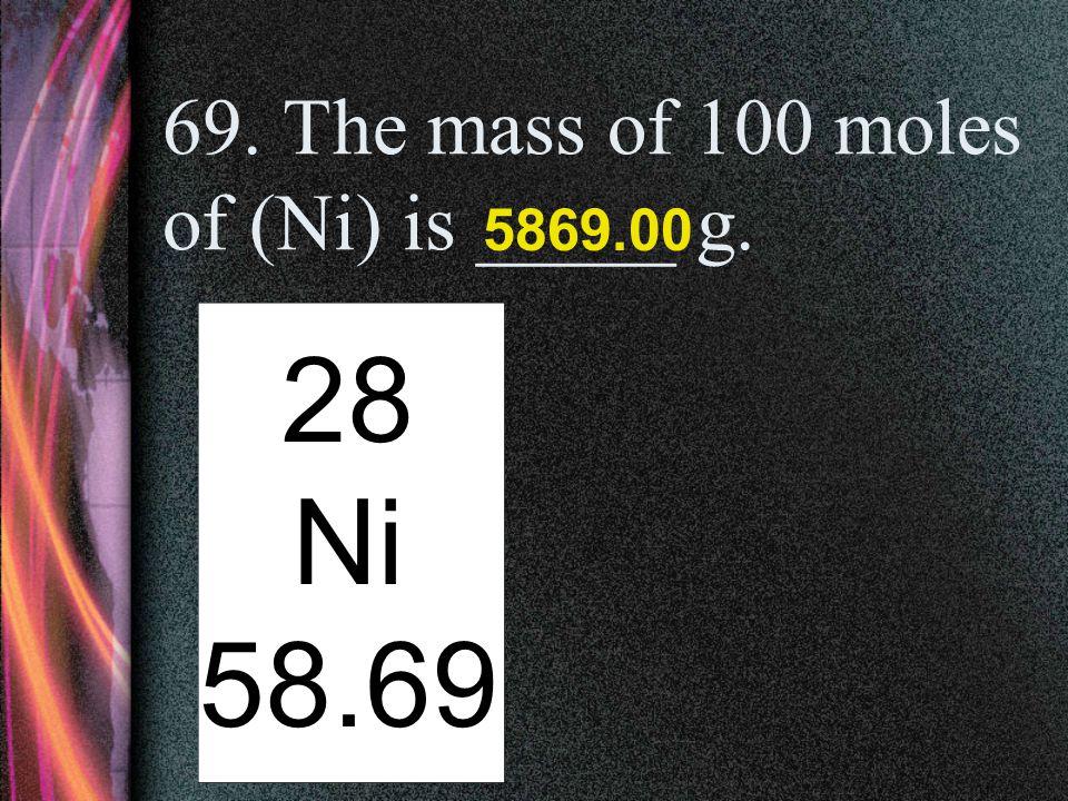 68. The mass of 0.5 moles of Lead (Pb) is ____ g. 82 Pb 207.2 103.6