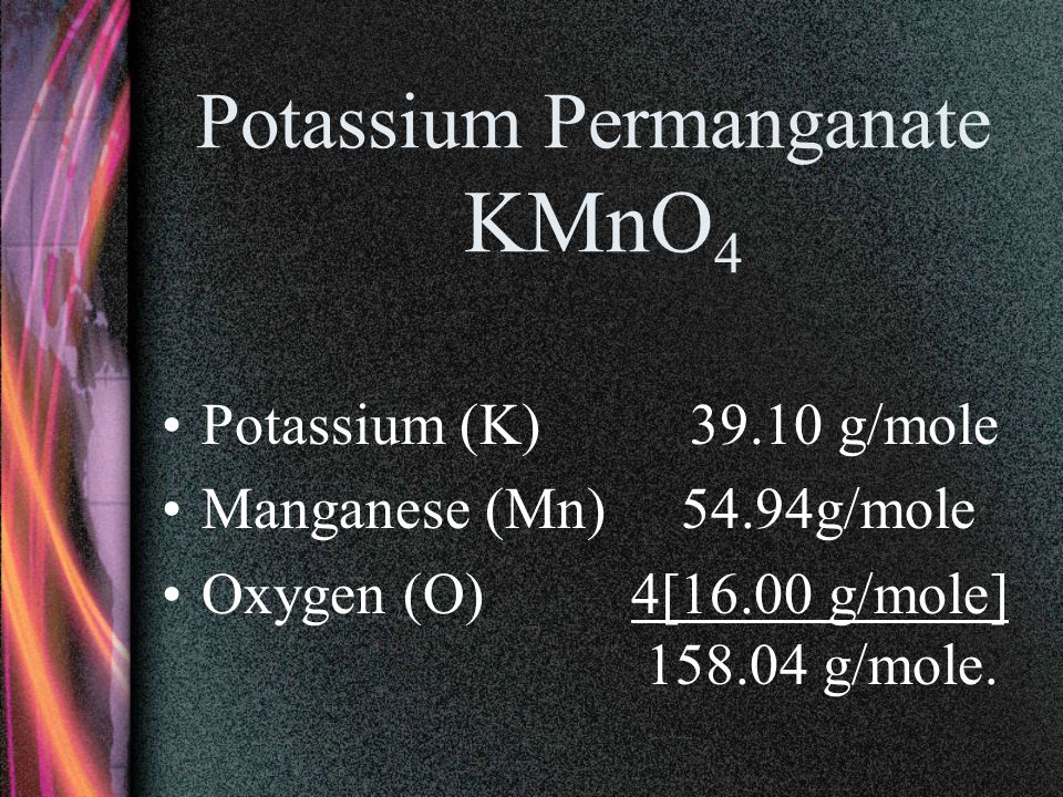 Potassium Permanganate The molar mass of KMnO 4 is the sum of all the molar masses times the number of atoms of each element for the molecule (subscript).