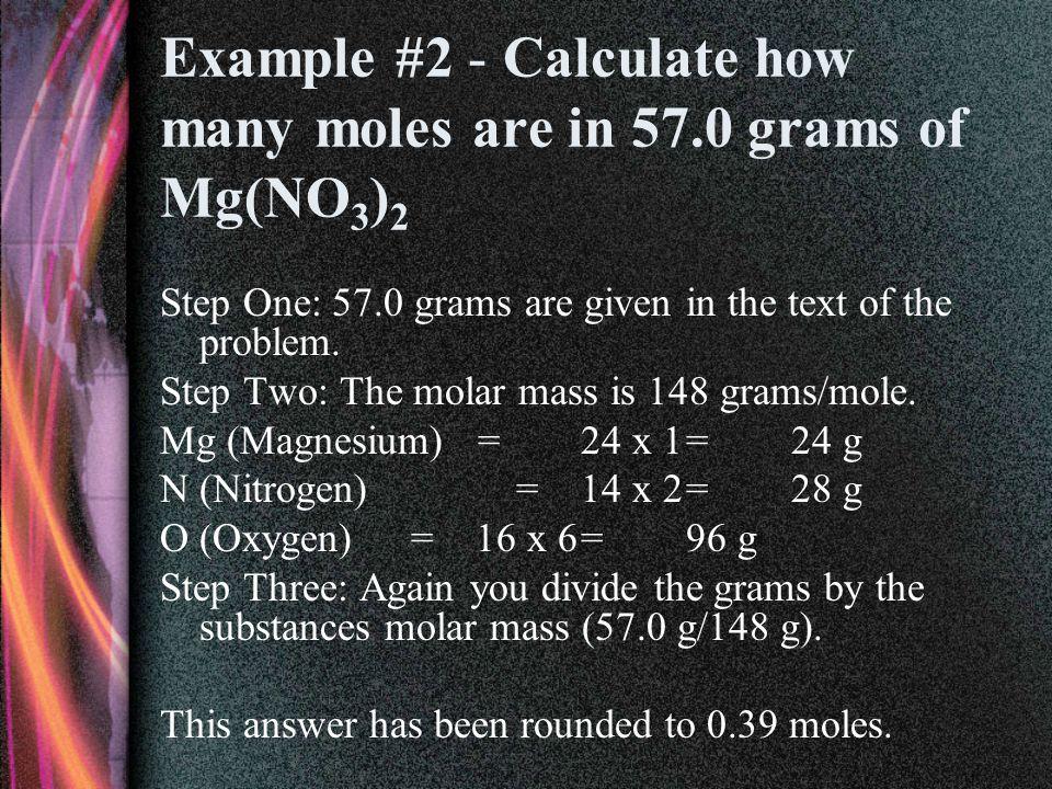 Example #1 - Convert 25.0 grams of KMnO 4 to moles.