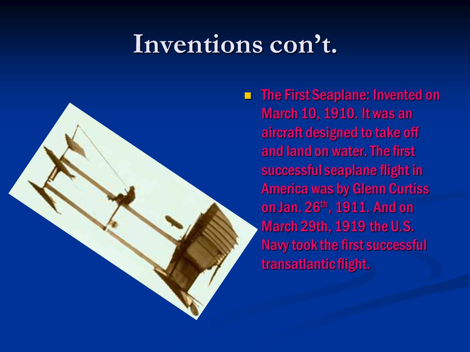 Inventions con't. The First Seaplane: Invented on March 10, 1910.