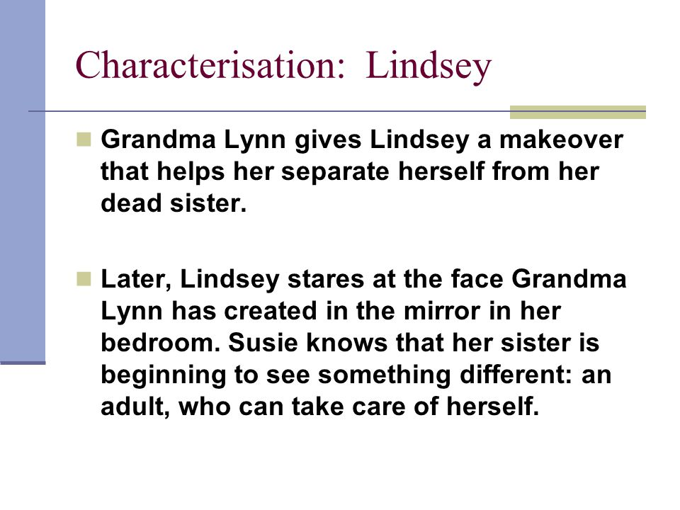 Characterisation: Lindsey Grandma Lynn gives Lindsey a makeover that helps her separate herself from her dead sister.