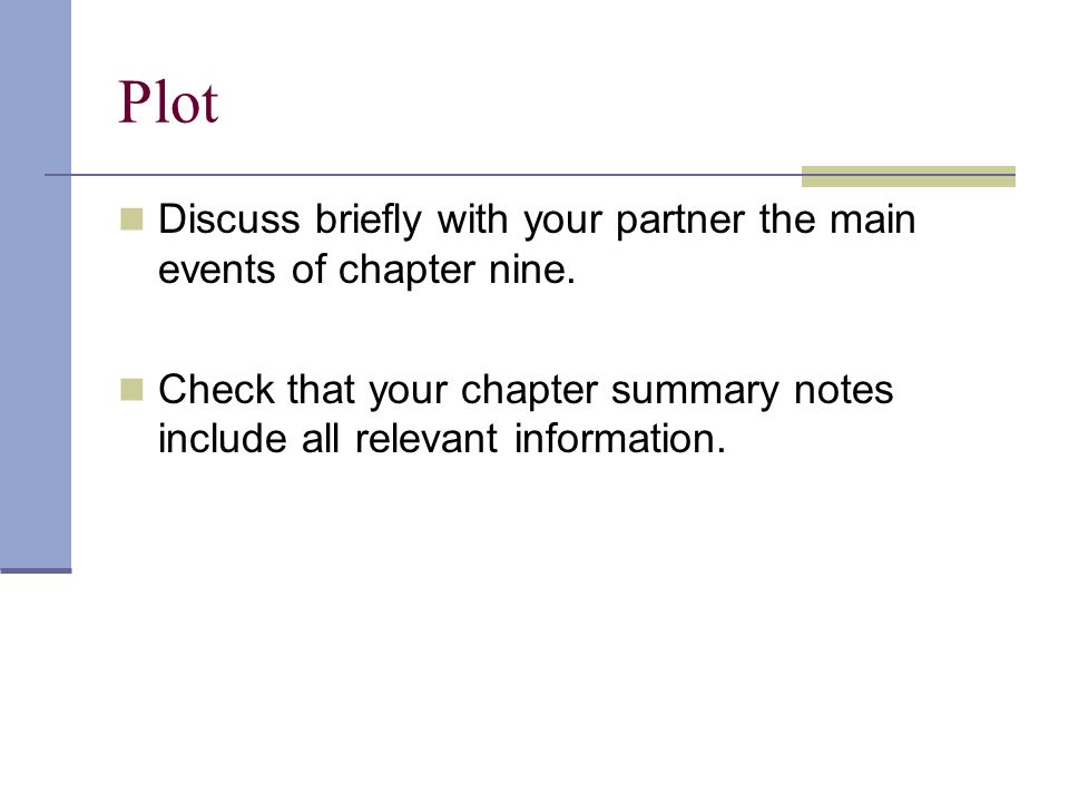 Plot Discuss briefly with your partner the main events of chapter nine.