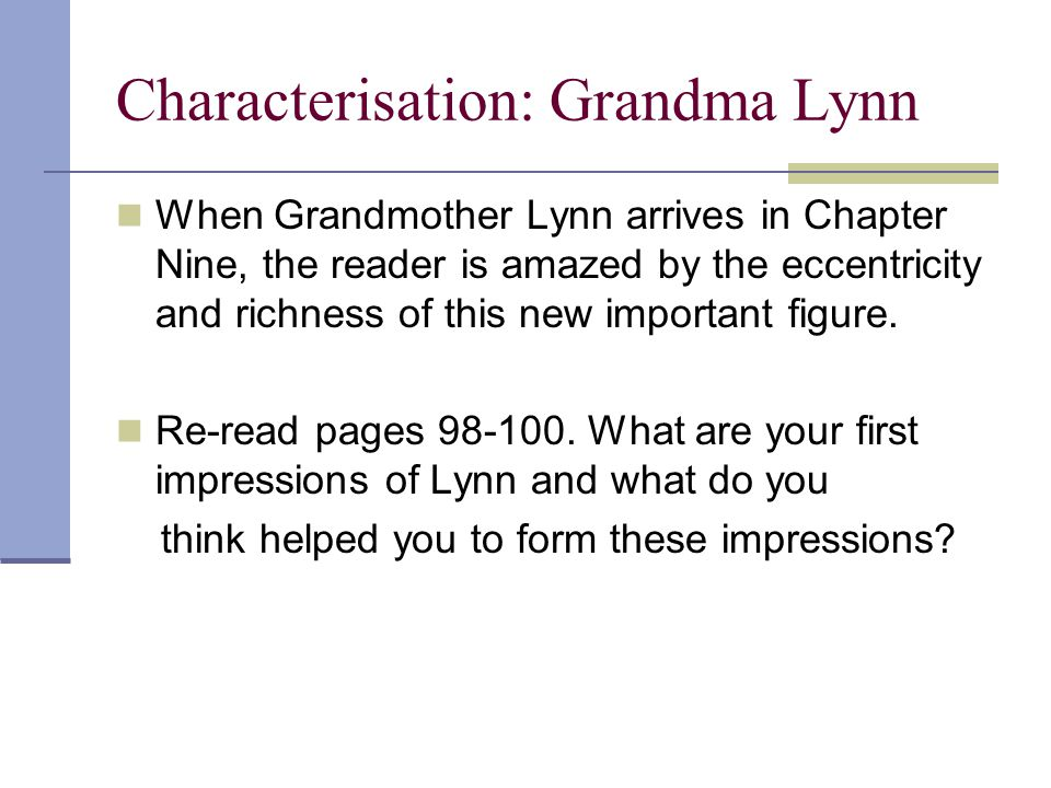 Characterisation: Grandma Lynn Discussion points: What impression of Grandma Lynn are we given by her description of her thick and fabulous animal .