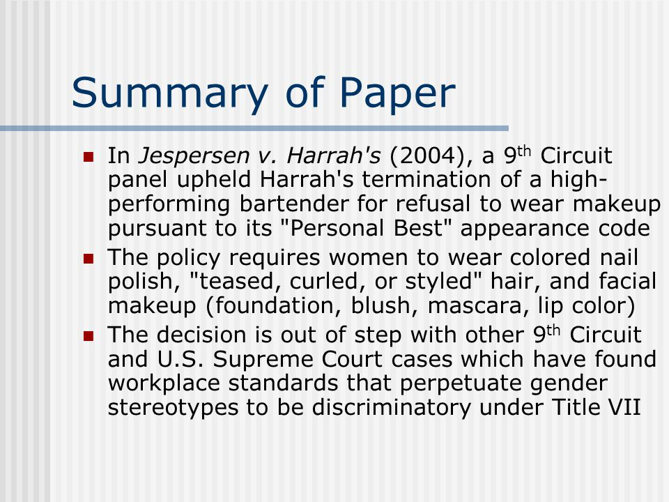Summary of Paper In Jespersen v. Harrah's (2004), a 9 th Circuit panel upheld Harrah's termination of a high- performing bartender for refusal to wear