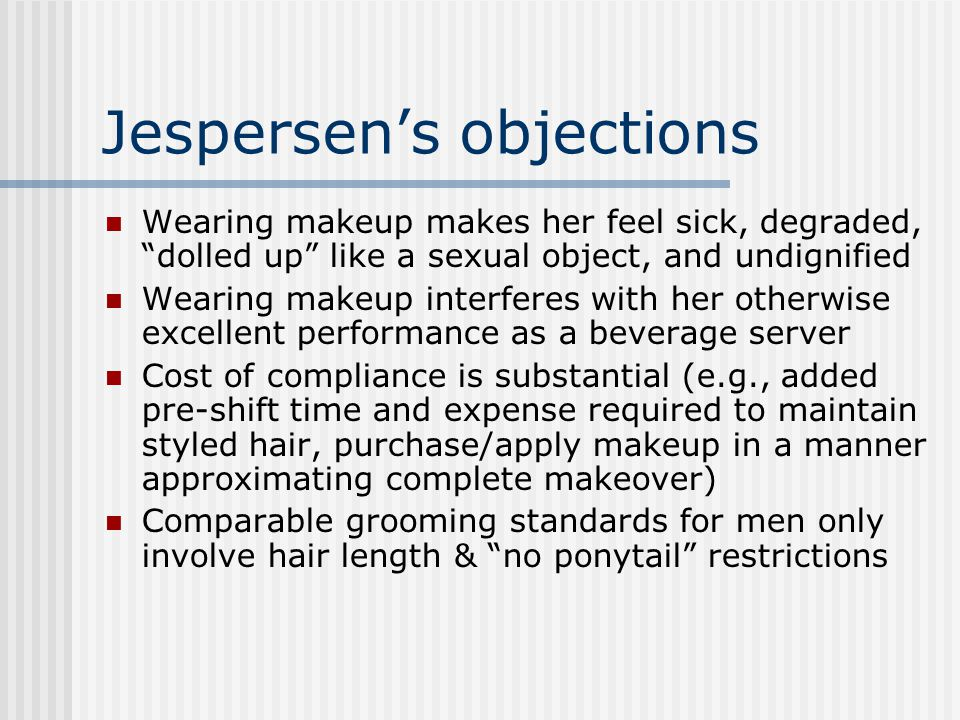 "Jespersen's objections Wearing makeup makes her feel sick, degraded, ""dolled up"" like a sexual object, and undignified Wearing makeup interferes with"