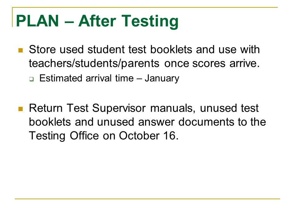 PLAN – After Testing Store used student test booklets and use with teachers/students/parents once scores arrive.  Estimated arrival time – January Re