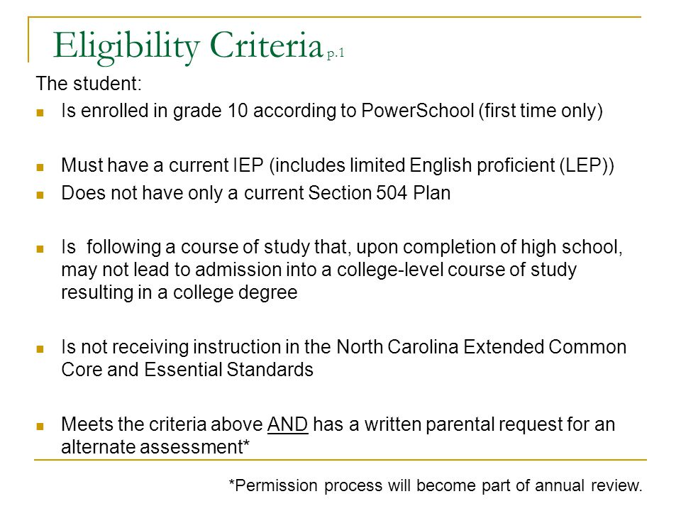 Eligibility Criteria p.1 The student: Is enrolled in grade 10 according to PowerSchool (first time only) Must have a current IEP (includes limited Eng