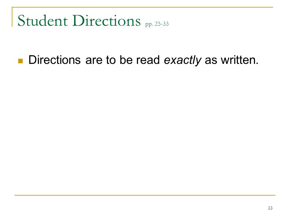 Student Directions pp. 25-33 Directions are to be read exactly as written. 33