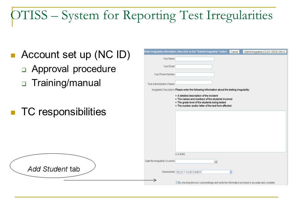 OTISS – System for Reporting Test Irregularities Account set up (NC ID)  Approval procedure  Training/manual TC responsibilities Add Student tab