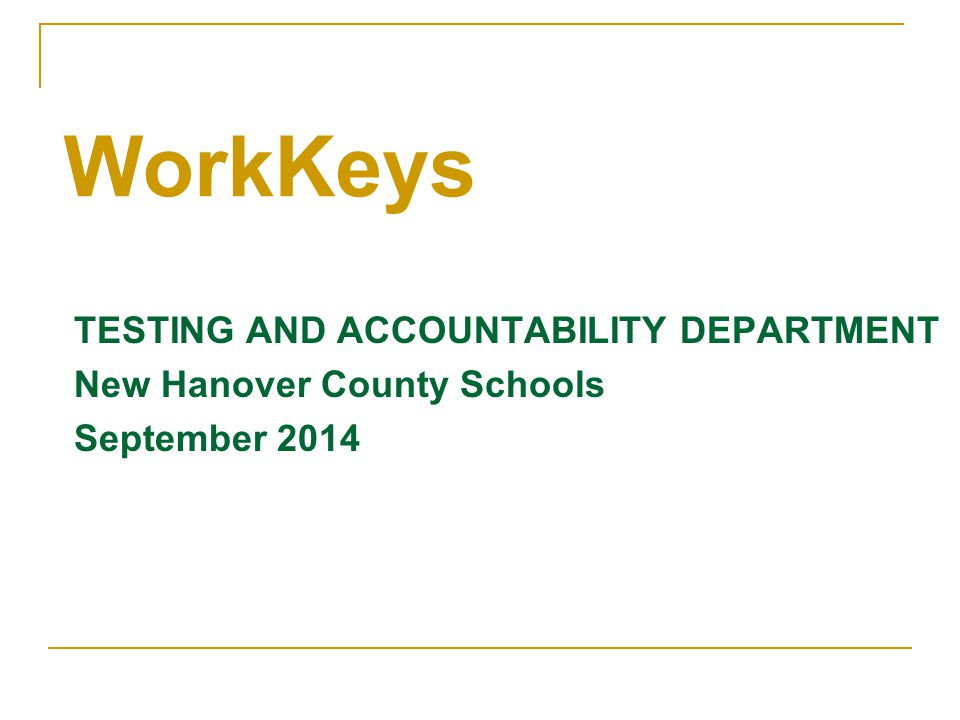 TESTING AND ACCOUNTABILITY DEPARTMENT New Hanover County Schools September 2014 WorkKeys
