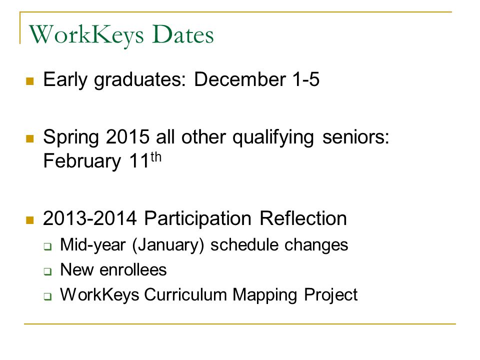 WorkKeys Dates Early graduates: December 1-5 Spring 2015 all other qualifying seniors: February 11 th 2013-2014 Participation Reflection  Mid-year (J