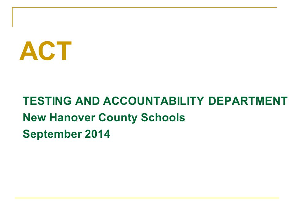 TESTING AND ACCOUNTABILITY DEPARTMENT New Hanover County Schools September 2014 ACT