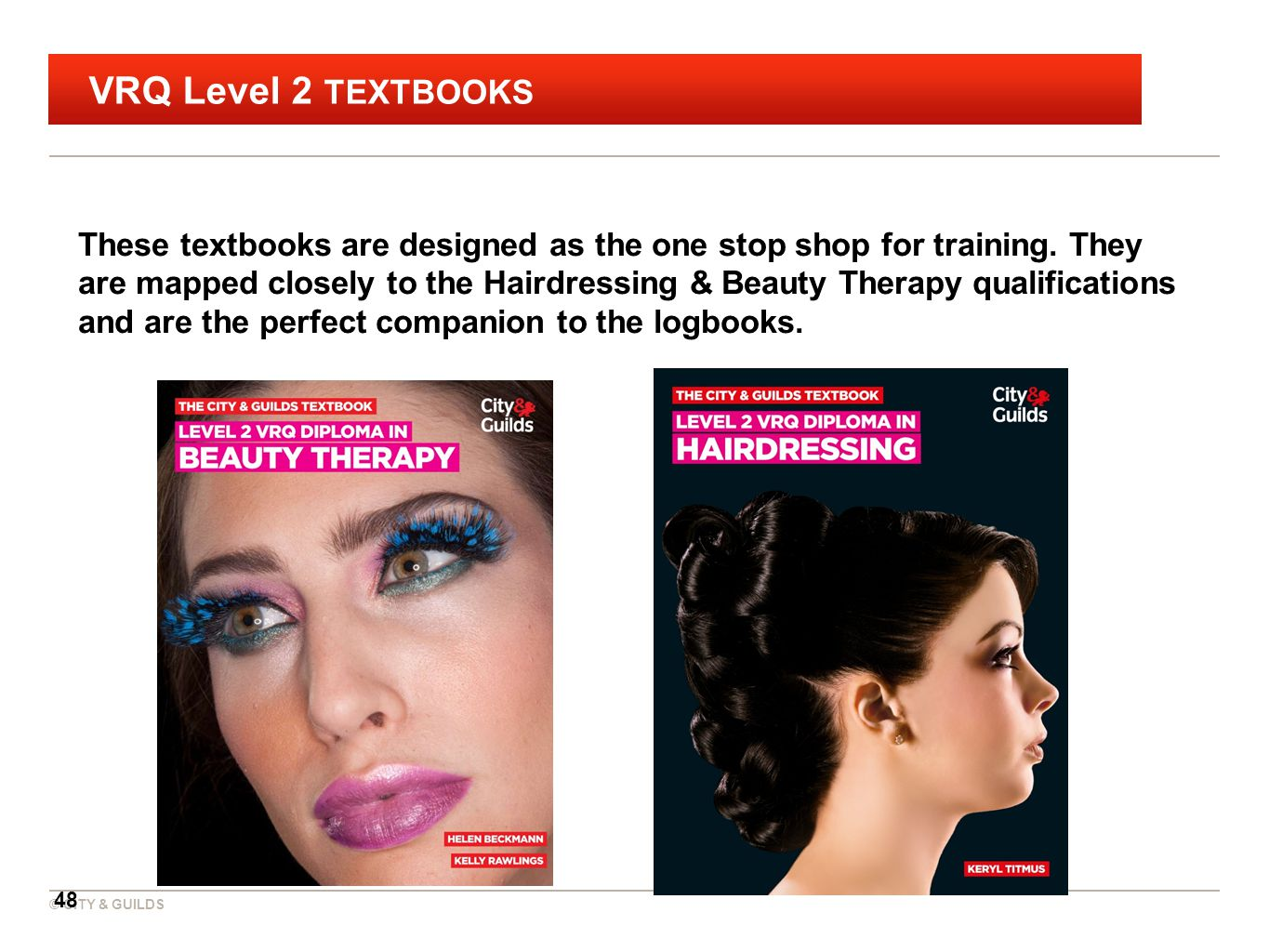 © CITY & GUILDS VRQ Level 2 TEXTBOOKS 48 These textbooks are designed as the one stop shop for training.