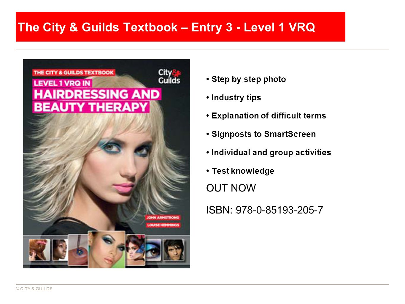 © CITY & GUILDS The City & Guilds Textbook – Entry 3 - Level 1 VRQ Step by step photo Industry tips Explanation of difficult terms Signposts to SmartS