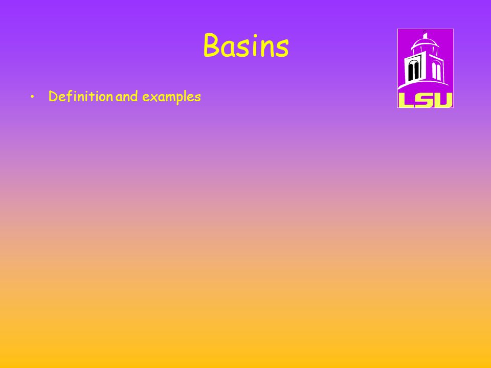 Basins Definition Areas of the earth where there is a net sedimentation, or in the fossil (ancient) record of such areas Zones of pronounced subsidence where sediment can accumulate.