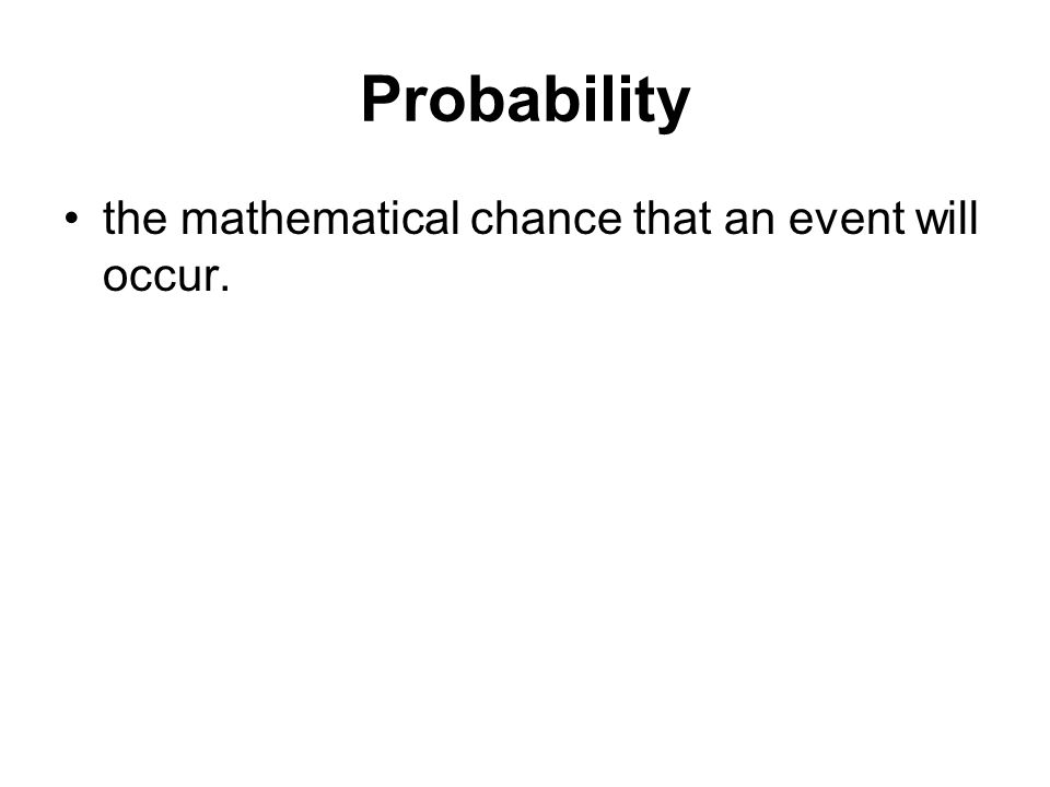 Probability the mathematical chance that an event will occur.