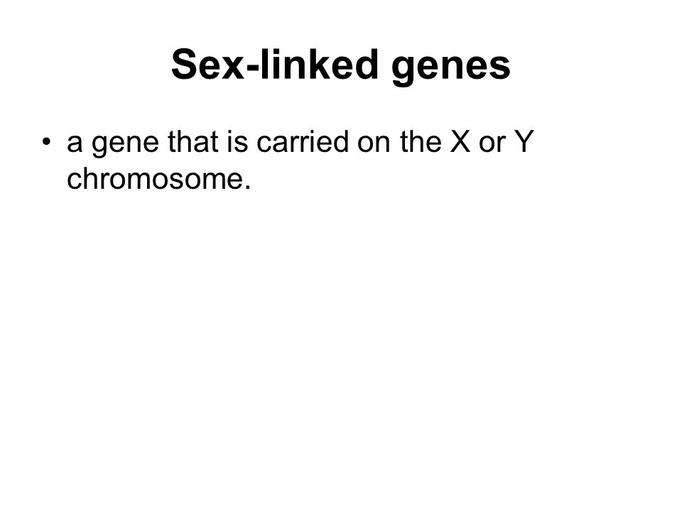 Sex-linked genes a gene that is carried on the X or Y chromosome.