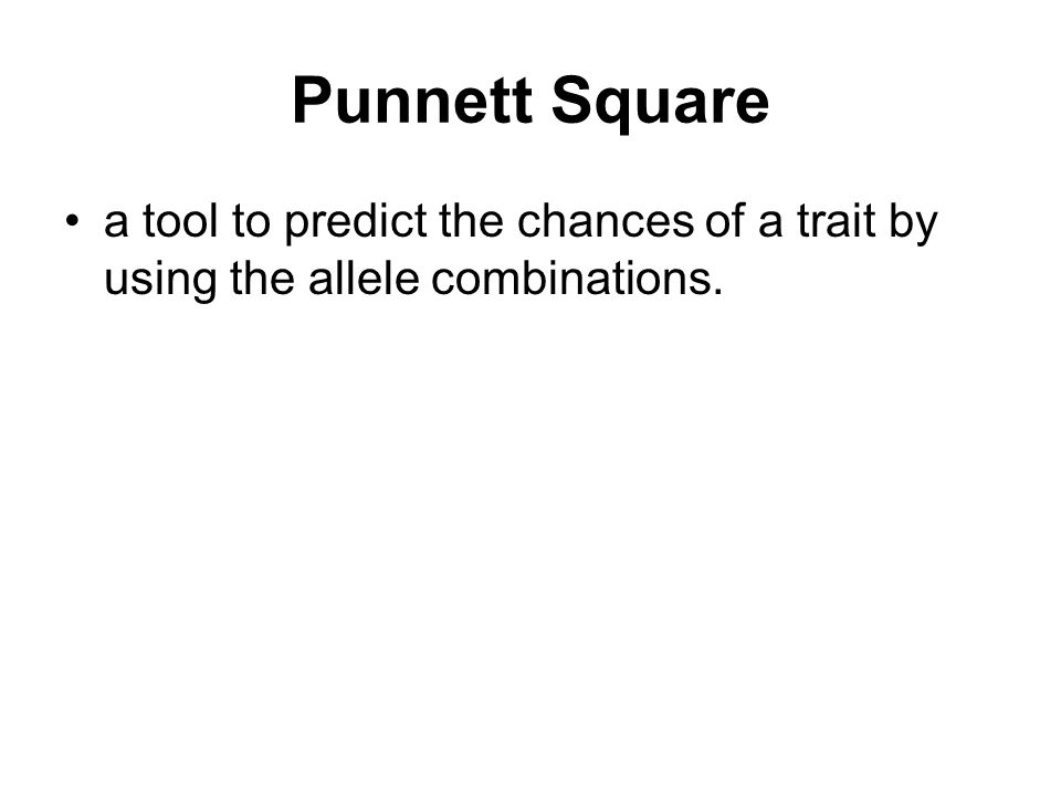 Punnett Square a tool to predict the chances of a trait by using the allele combinations.