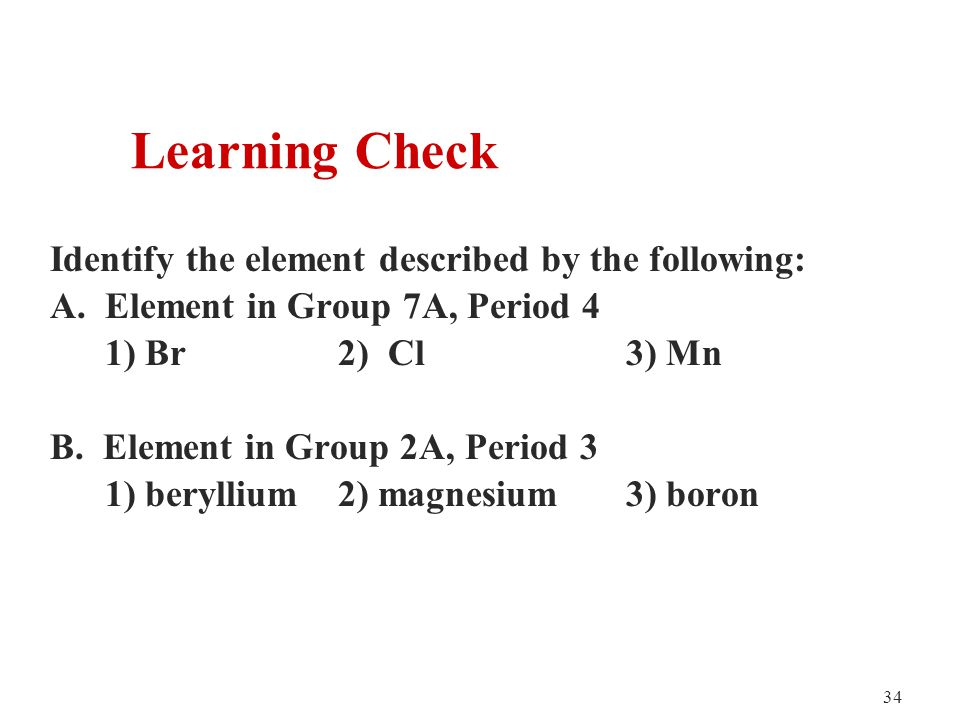34 Identify the element described by the following: A.