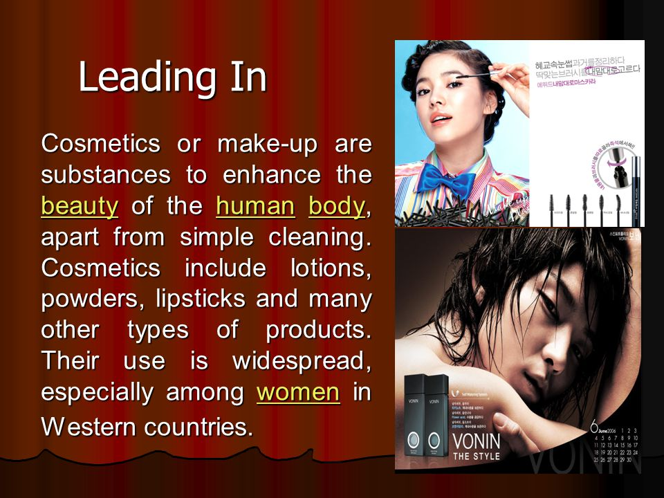 Leading In Cosmetics or make-up are substances to enhance the beauty of the human body, apart from simple cleaning. Cosmetics include lotions, powders