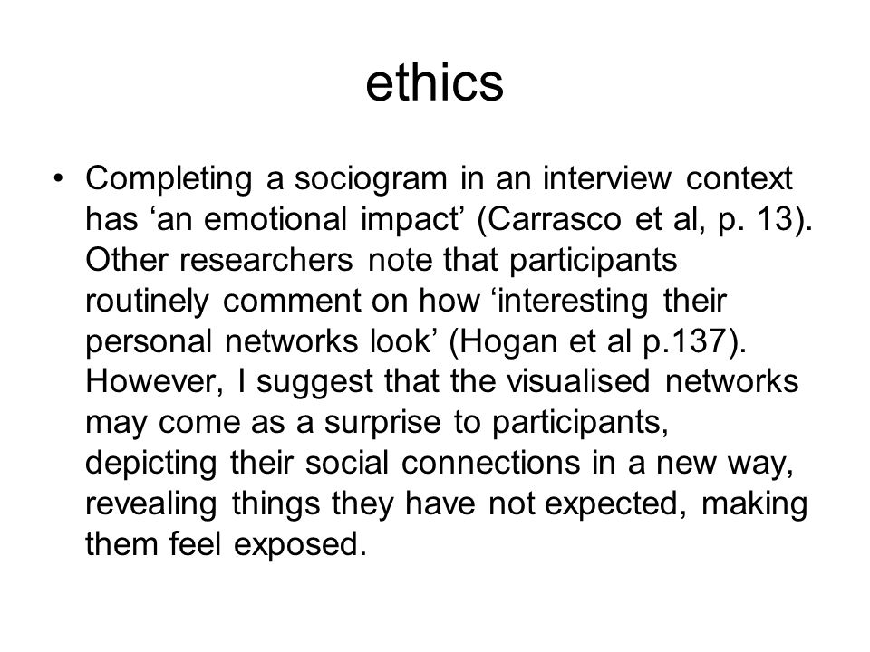 ethics Completing a sociogram in an interview context has 'an emotional impact' (Carrasco et al, p.