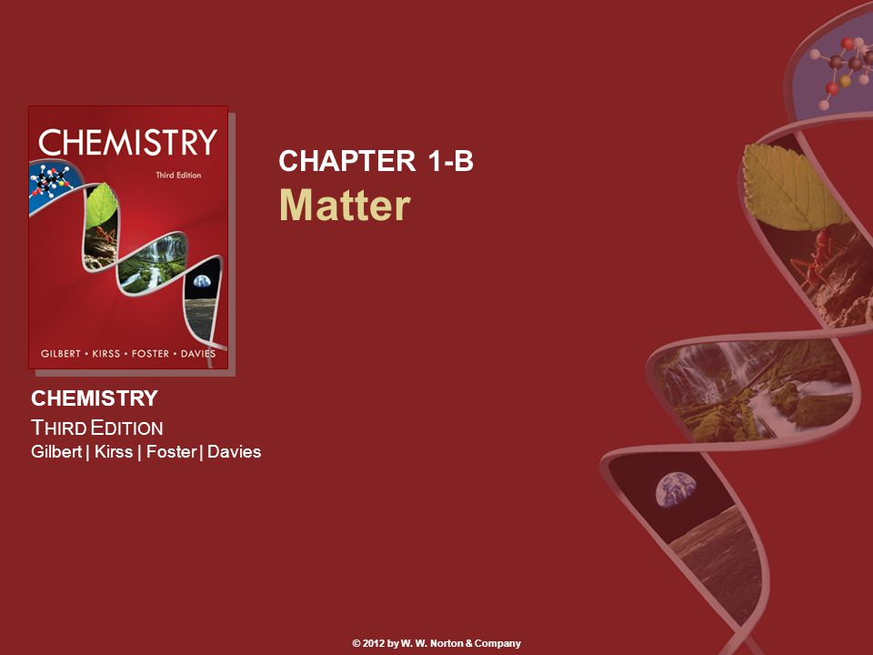 CHEMISTRY T HIRD E DITION Gilbert | Kirss | Foster | Davies © 2012 by W.