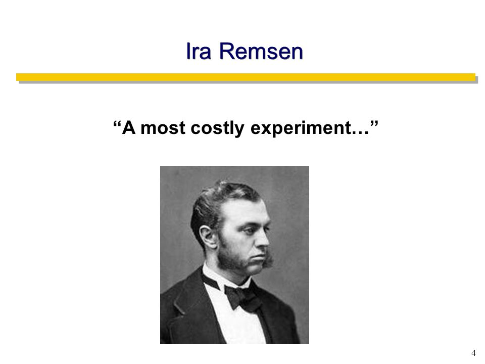 4 Ira Remsen A most costly experiment…