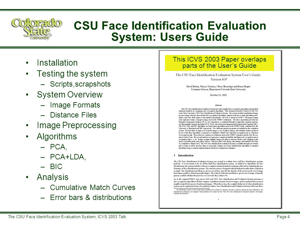 Page 5 The CSU Face Identification Evaluation System, ICVS 2003 Talk System Overview Subspace Training Subspace Project Rank Curve Testing Permutation Testing Preprocessing Training Testing Analysis Standard Cumulative Match Curves Probability Distribution for Recognition Rate Normalization Bayesian Training Bayesian Project