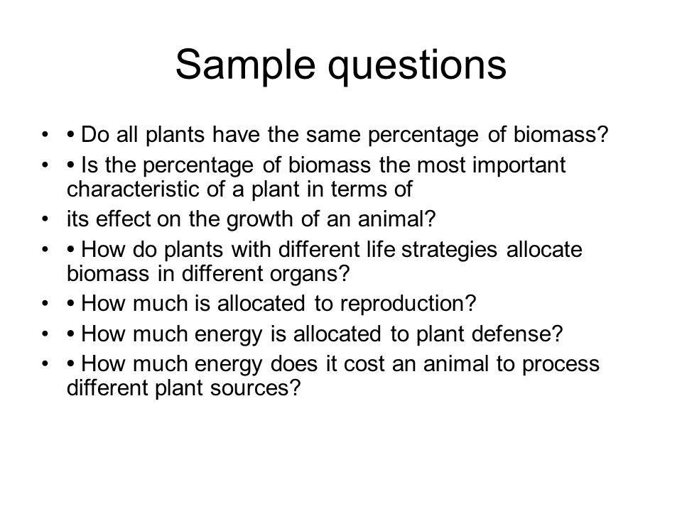Sample questions Do all plants have the same percentage of biomass.