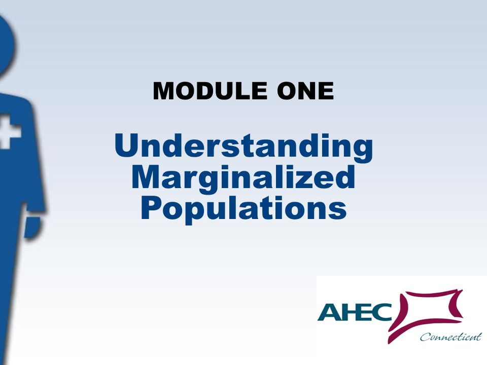 MODULE ONE Understanding Marginalized Populations