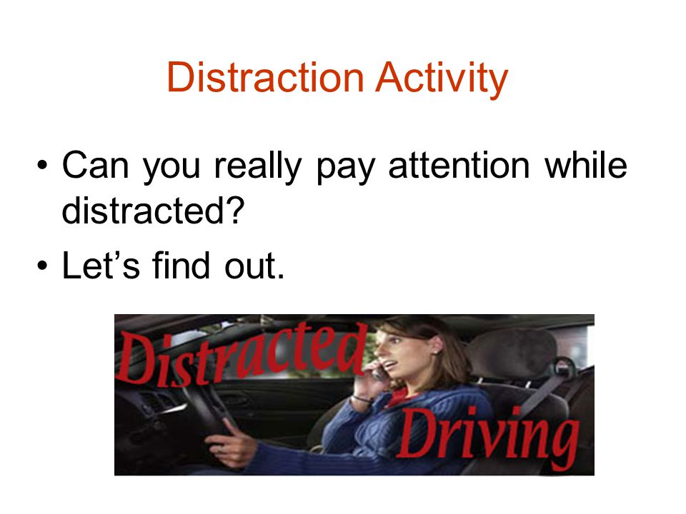 Distracted Driving: Changing the Radio, Talking to your Friends, Putting on Makeup, etc.