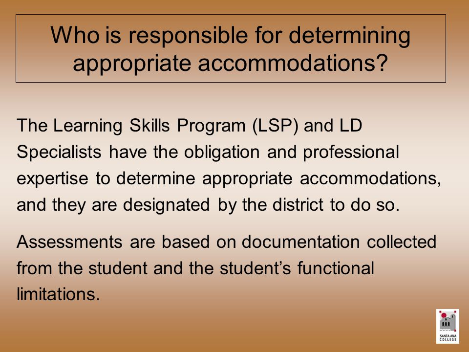 Who is responsible for determining appropriate accommodations.