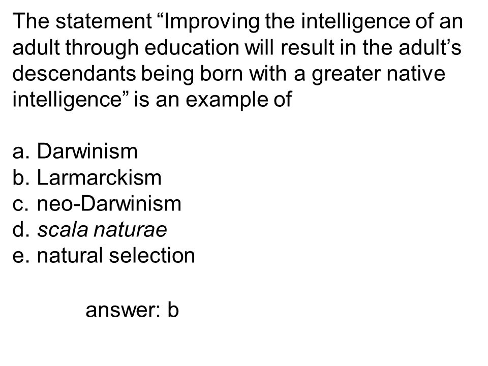 """The statement """"Improving the intelligence of an adult through education will result in the adult's descendants being born with a greater native intell"""
