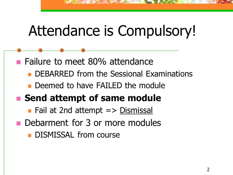 2 Attendance is Compulsory.