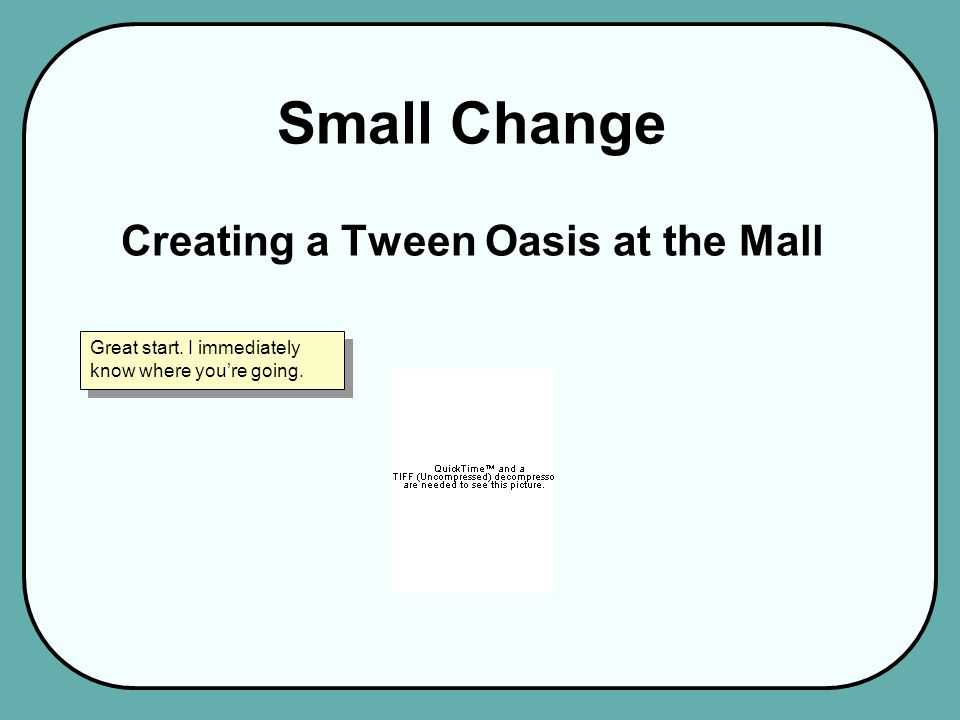 Small Change Creating a Tween Oasis at the Mall Great start. I immediately know where you're going.