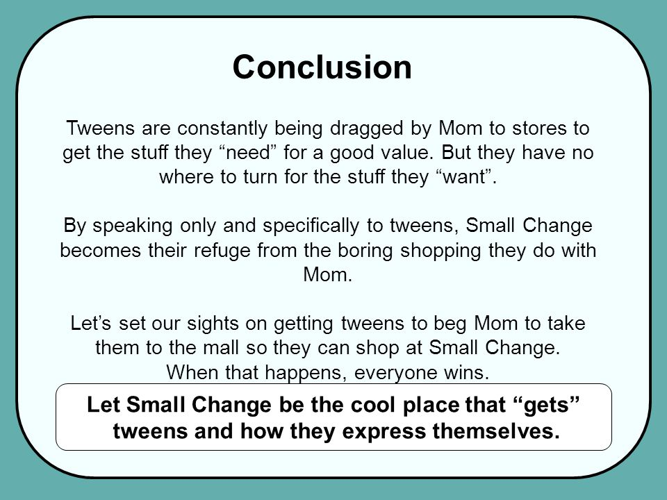 Conclusion Tweens are constantly being dragged by Mom to stores to get the stuff they need for a good value.