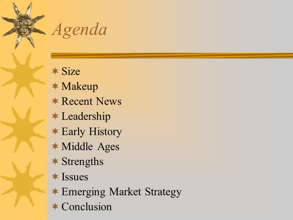 Agenda  Size  Makeup  Recent News  Leadership  Early History  Middle Ages  Strengths  Issues  Emerging Market Strategy  Conclusion