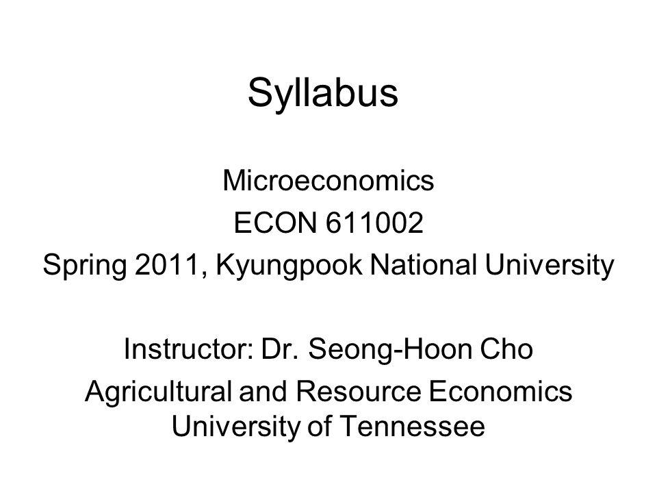 Syllabus Microeconomics ECON 611002 Spring 2011, Kyungpook National University Instructor: Dr.